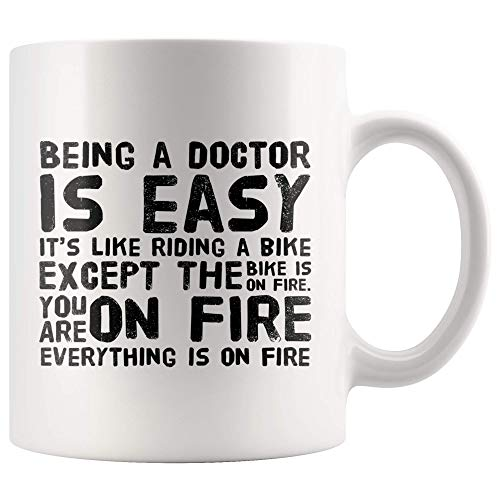 Doctor Coffee Mug Being A Doctor is Easy Like Riding A Bike Except The Bike is On Fire You're On Fire and in Hell Funny Gifts for Women Men White 11OZ