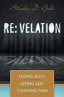RE: Velation: Seeing Jesus, Seeing Self, Standing Firm