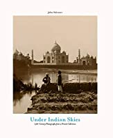 Under Indian Skies: 19th-Century Photographs from a Private Collection