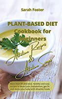 Plant Based Diet Cookbook for Beginners - Alkaline Recipes and Alkaline Soups: More than 50 delicious, healthy and easy recipes to boost your metabolism, get fit and detox your body with Alkaline Foods