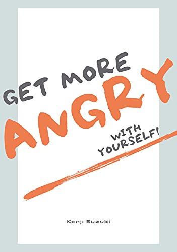 Get more ANGRY with yourself!!: The person you should really be angry with is not the person in front of you, but yourself! (English Edition)