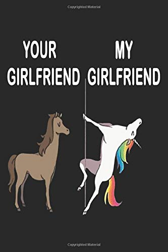Your Girlfriend My Girlfriend Unicorn Funny Gifts Valentine\'s Day: Beautiful Notebook Gift For Boyfriend - Lined Notebook, Journal, To Do, Planner
