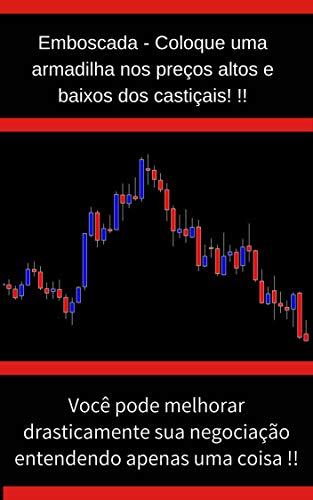 Um imperdível para iniciantes do dia de negociação !!: Prenda os lucros capturando os preços altos e baixos dos castiçais !! (Portuguese Edition)
