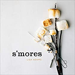 Image: S'mores, by Lisa Adams (Author), Joyce Oudkerk Pool (Photographer). Publisher: Gibbs Smith (January 26, 2007)