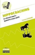 Hippocoaching - Le cheval coach - quand le corps parle de Lucien Lemaire