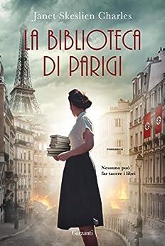 La biblioteca di Parigi (Italian Edition) van [Janet Skeslien Charles, Roberta Scarabelli]