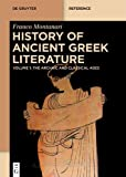 History of Ancient Greek Literature: Vol. I: The Archaic and Classical Ages Vol. II: The Hellenistic Age and the Roman Imperial Period (De Gruyter Reference)