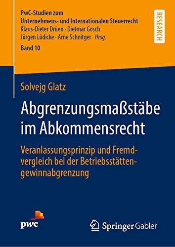 Abgrenzungsmaßstäbe im Abkommensrecht: Veranlassungsprinzip und Fremdvergleich bei der Betriebsst