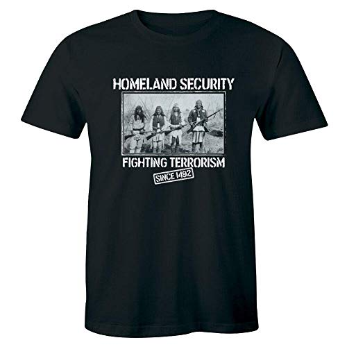 Homeland Security Fighting Terrorism Since 1492 T-Shirt Indian Native American