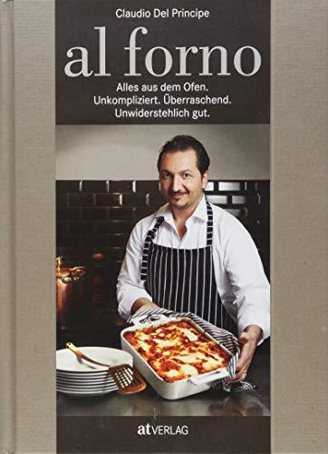 al forno: Alles aus dem Ofen: Unkompliziert. Überraschend. Unwiderstehlich gut. Ofengerichte aus der ganzen Welt