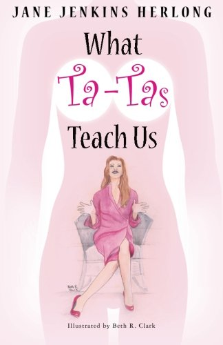Book: What Ta-Tas Teach Us - Celebrate the Ta-Tas! by Jane Jenkins Herlong