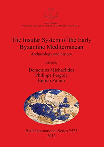 The Insular System of the Early Byzantine Mediterranean: Archaeology and history (2523) (British Archaeological Reports International Series)