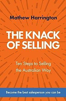 The Knack of Selling: Ten Steps to Selling the Australian Way by [Mathew Harrington]