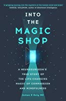 Into the Magic Shop: A neurosurgeon's true story of the life-changing magic of compassion and mindfulness by Dr. James R. Doty(2016-02-09)