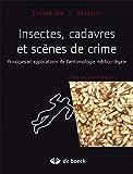 Insectes, Cadavres Scènes de Crime Principes et Applications de l'Entomologie Medioc-Legale - De Boeck - 16/02/2015