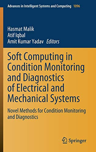 Soft Computing in Condition Monitoring and Diagnostics of Electrical and Mechanical Systems: Novel Methods for Condition Monitoring and Diagnostics