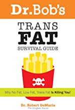 Dr Bob's Trans Fat Survival Guide: Why No-Fat, Low-Fat, Trans Fat is Killing You!