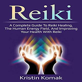 Reiki: A Complete Guide to Reiki Healing, the Human Energy Field, and Improving Your Health with Reiki audiobook cover art