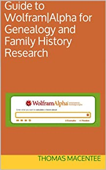Guide to Wolfram|Alpha for Genealogy and Family History Research by [Thomas MacEntee]