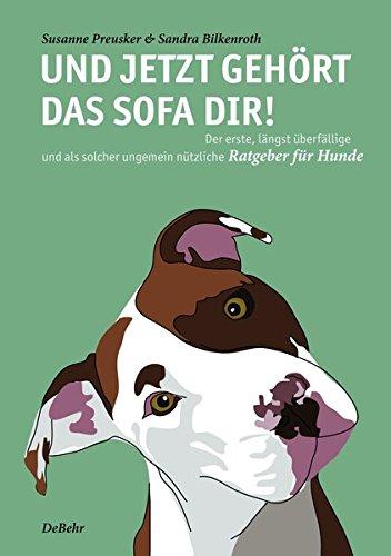 Und jetzt gehört das Sofa dir! - Der erste, längst überfällige und als solcher ungemein nützliche Ratgeber für Hunde
