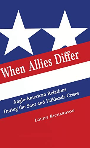 When Allies Differ: Anglo-American Relations during the Suez and Falklands Crises PDF Books