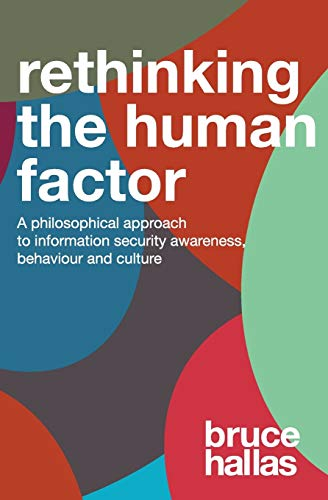 Re-Thinking The Human Factor: A Philosophical Approach to Information Security Awareness Behaviour and Culture