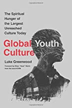 Global Youth Culture: The Spiritual Hunger of the Largest Unreached Culture Today