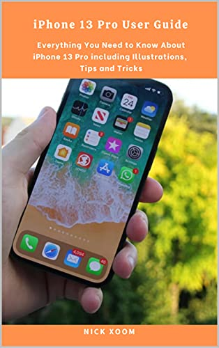 iPhone 13 Pro User Guide: Everything You Need to Know About iPhone 13 Pro including Illustrations, Tips and Tricks (English Edition)