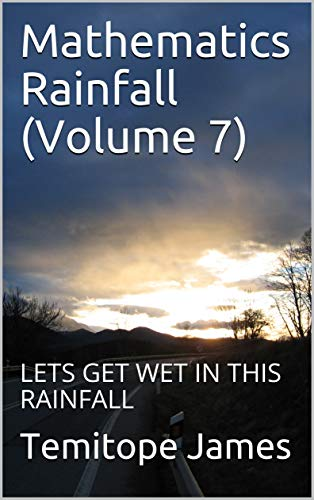 Mathematics Rainfall (Volume 7): LETS GET WET IN THIS RAINFALL (English Edition)