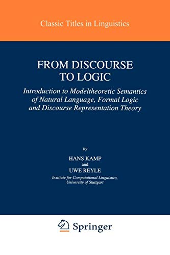From Discourse to Logic: Introduction to Model-theoretic Semantics of Natural Language, Formal Logic and Discourse Representation Theory (Studies in Linguistics and Philosophy)