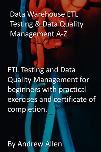 Data Warehouse ETL Testing & Data Quality Management A-Z: ETL Testing and Data Quality Management for beginners with practical exercises and certificate of completion. (English Edition)