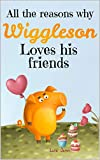 All The Reasons Why Wiggleson Loves His Friends: A Picture Book For Preschoolers & Toddlers. Ideal for ages 2-5 (English Edition)
