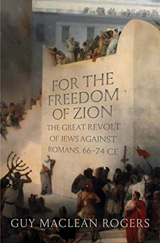 For the Freedom of Zion: The Great Revolt of Jews against Romans, 66–74 CE