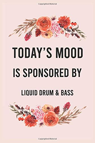 Today's good mood is sponsored by liquid drum & bass: funny notebook for women men, cute journal for writing, appreciation birthday christmas gift for liquid drum & bass lovers
