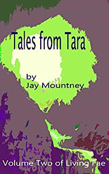 Tales from Tara: Volume 2 in the series Living Fae by [Jay Mountney]
