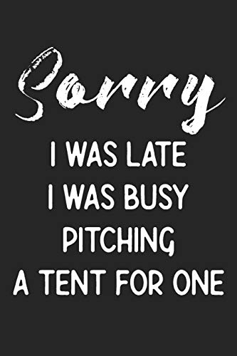 Sorry I Was Late I Was Busy Pitching A Tent For One: Stiffer Than A Greeting Card: Use Our Novelty Journal To Document Your Self Pleasure.