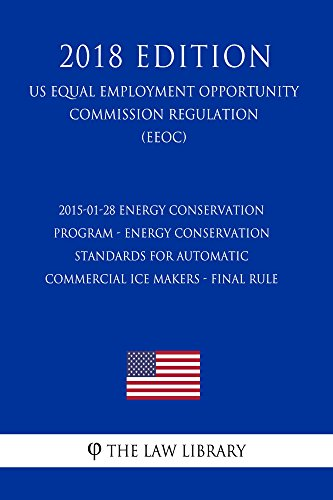 2015-01-28 Energy Conservation Program - Energy Conservation Standards for Automatic Commercial Ice Makers - Final Rule (US Energy Efficiency and Renewable ... (EERE) (2018 Editi (English Edition)