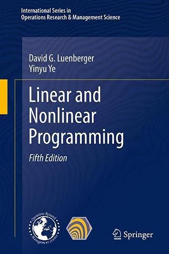 Linear and Nonlinear Programming: 228 (International Series in Operations Research & Management Science)