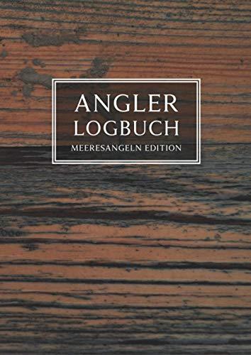 Angler Logbuch Meeresangeln Edition: Tagebuch für Hochsee-Angler, A4, 120 Seiten, mit Tabelle und Felder zum Ausfüllen verscheidenster Angaben, Umschlag in Holz Optik