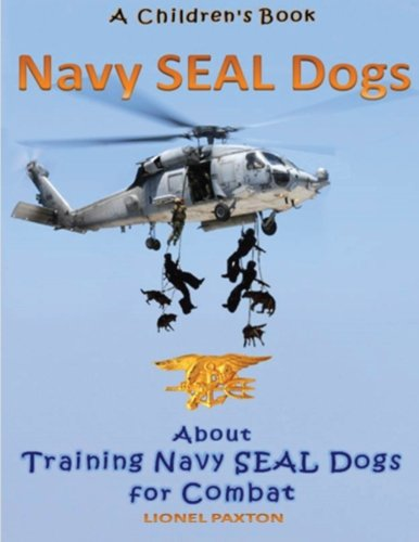 Navy Seal Dogs! A Children's Book about Training Navy Seal Dogs for Combat: Fun Facts & Pictures About Navy Seal Dog Soldiers, Not Your Normal K9!