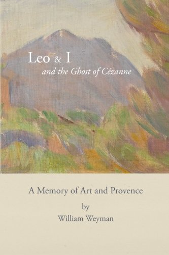 Leo & I and the Ghost of Cézanne: A Memory of Art and Provence