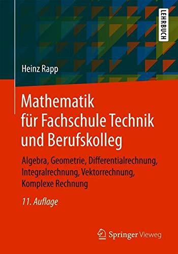 Mathematik für Fachschule Technik und Berufskolleg: Algebra, Geometrie, Differentialrechnung, Integralrechnung, Vektorrechnung, Komplexe Rechnung