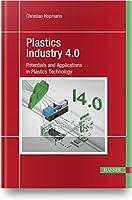Plastics Industry 4.0: Potentials and Applications in Plastics Technology
