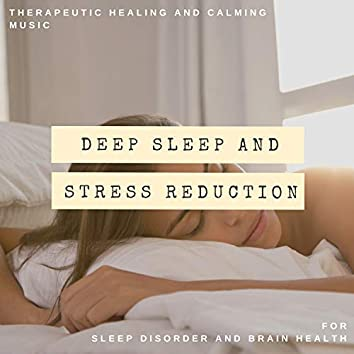 Deep Sleep And Stress Reduction - Therapeutic Healing And Calming Music For Sleep Disorder And Brain Health