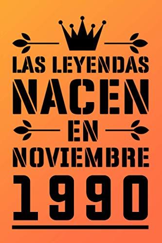Las leyendas nacen en noviembre1990: Feliz 30 cumpleaños 30 años Ideas de regalos para niños, niñas, hijo, hija, hombres, mujer, cuaderno de ... divertida(regalo de diario para cumpleaños)