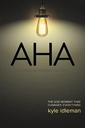 AHA: The God Moment That Changes Everything by Kyle Idleman (2014-03-01)