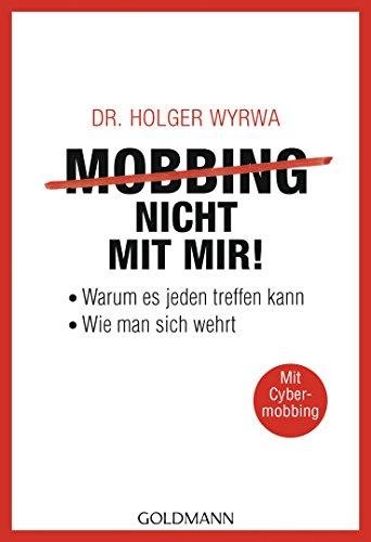 Mobbing - nicht mit mir!: Warum es jeden treffen kann - Wie man sich wehrt - Mit Cybermobbing