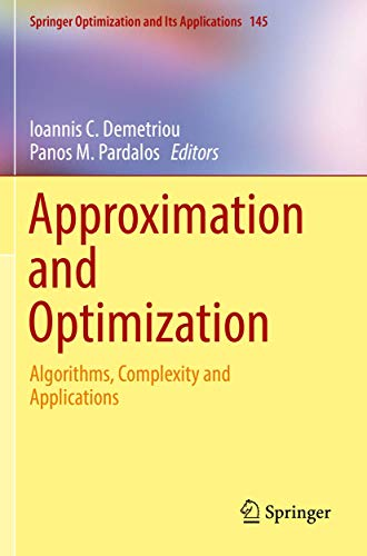 Approximation and Optimization: Algorithms, Complexity and Applications (Springer Optimization and Its Applications (145))
