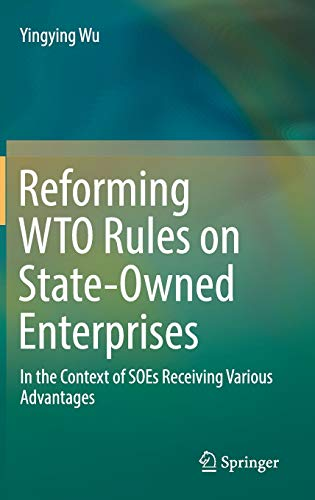 Reforming WTO Rules on State-Owned Enterprises: In the Context of SOEs Receiving Various Advantages