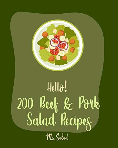 Hello! 200 Beef & Pork Salad Recipes: Best Beef & Pork Salad Cookbook Ever For Beginners [Ham Cookbook, Best Steak Cookbook, Corn Beef Cookbook, Flank ... Beef Recipes] [Book 1] (English Edition)